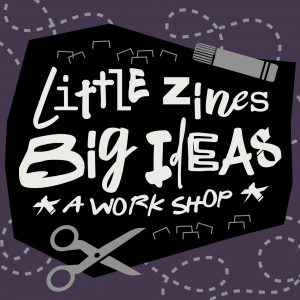 Little Zines, Big Ideas (Grades 9-Adult)